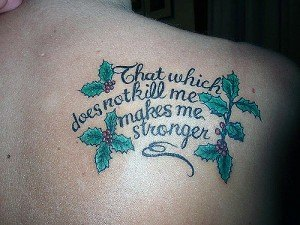 """That which does not kill me makes me stronger"" quote tattoo"