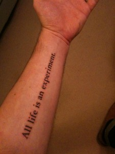 "quote tattoo that says ""all life is an experiment"""